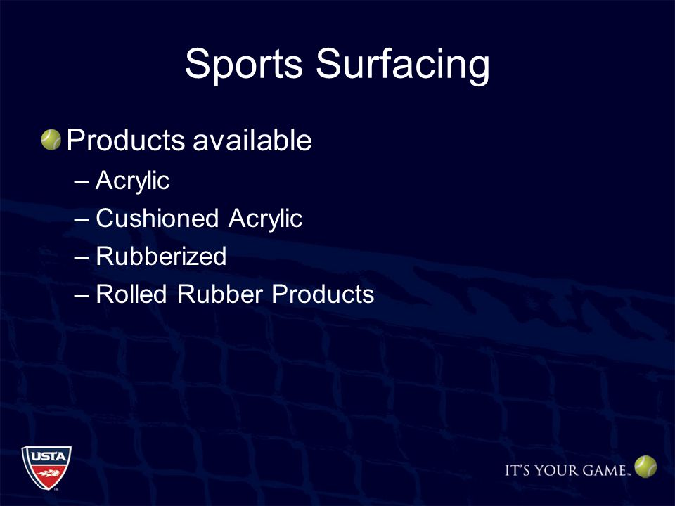 Sports Surfacing Products available –Acrylic –Cushioned Acrylic –Rubberized –Rolled Rubber Products