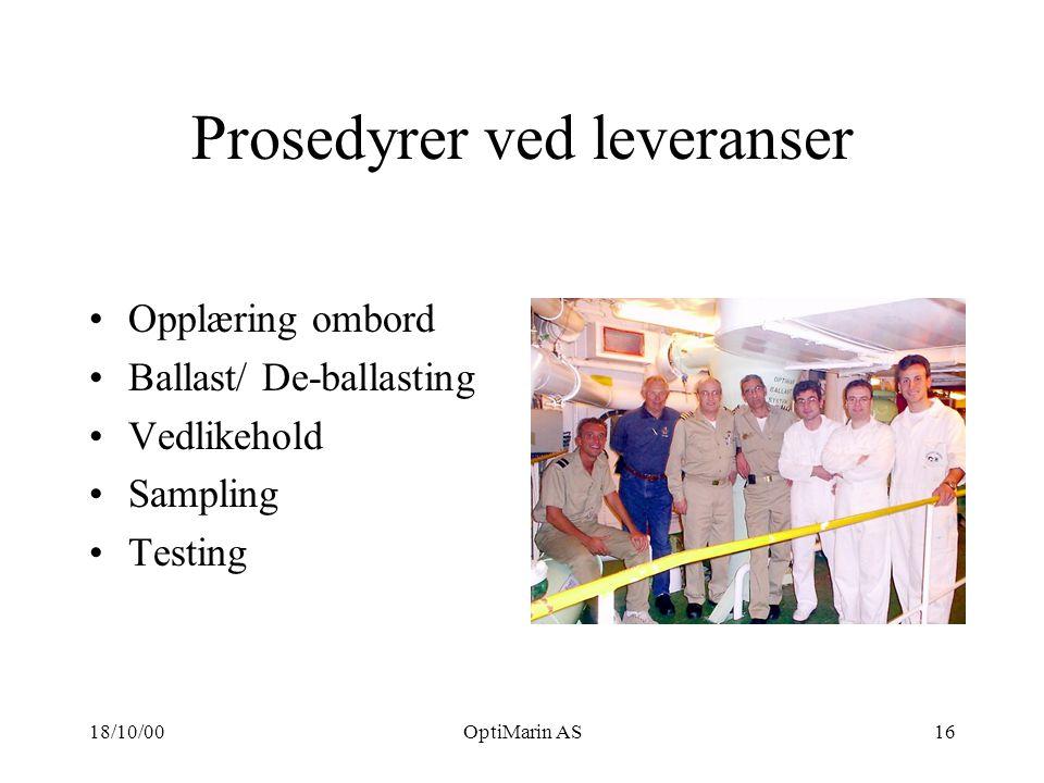18/10/00OptiMarin AS16 Prosedyrer ved leveranser Opplæring ombord Ballast/ De-ballasting Vedlikehold Sampling Testing