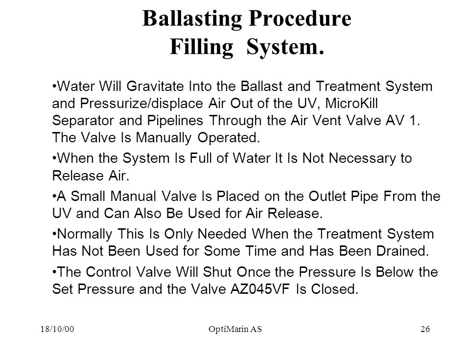 18/10/00OptiMarin AS26 Ballasting Procedure Filling System. Water Will Gravitate Into the Ballast and Treatment System and Pressurize/displace Air Out
