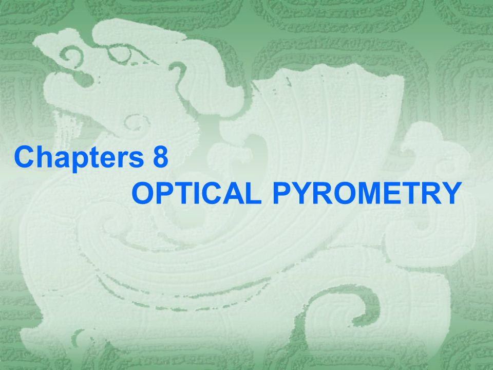 8.2 Principles of optical Pyrometry An optical pyrometer [2], [3] consists basically of an optical system and a power supply.