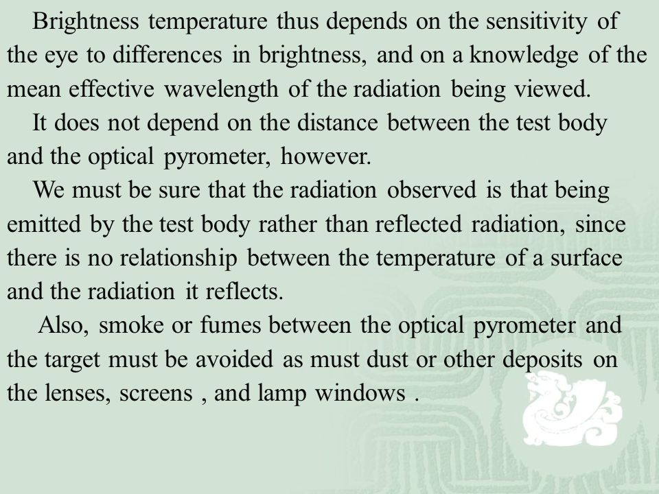 Brightness temperature thus depends on the sensitivity of the eye to differences in brightness, and on a knowledge of the mean effective wavelength of