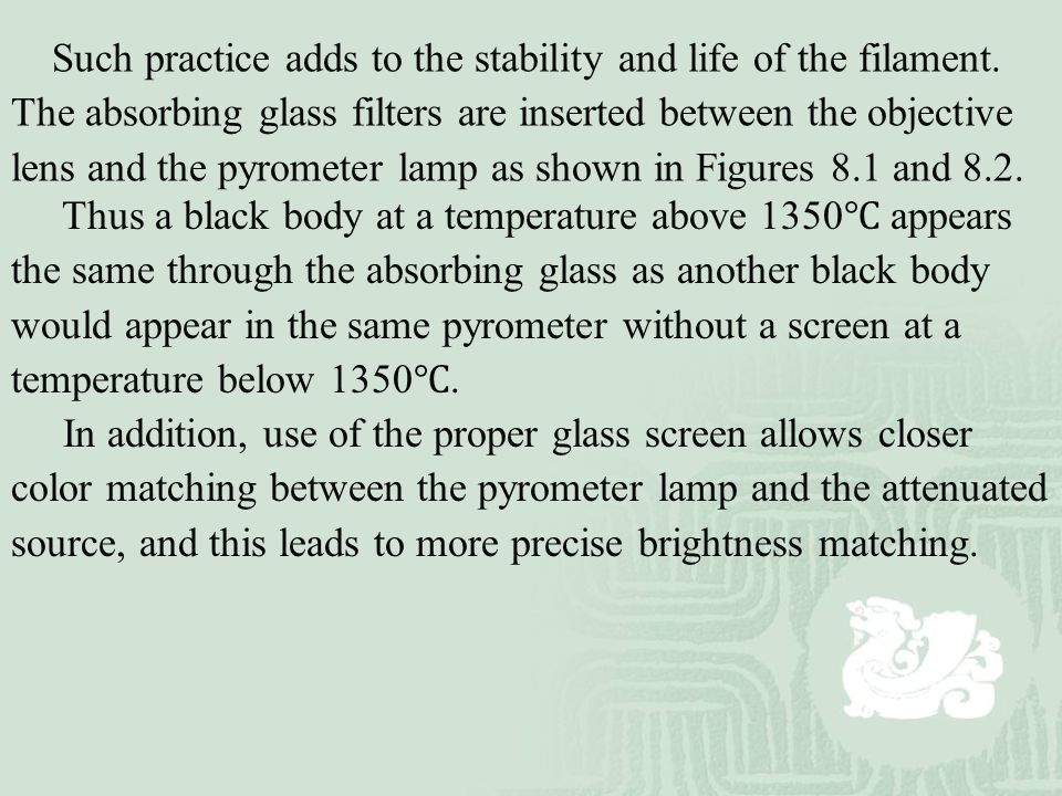 Such practice adds to the stability and life of the filament. The absorbing glass filters are inserted between the objective lens and the pyrometer la