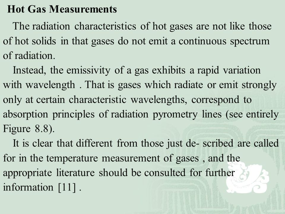 Hot Gas Measurements The radiation characteristics of hot gases are not like those of hot solids in that gases do not emit a continuous spectrum of ra