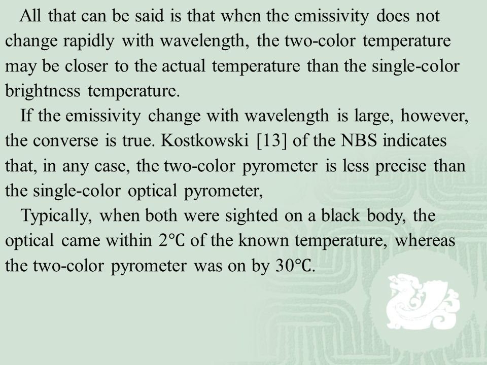All that can be said is that when the emissivity does not change rapidly with wavelength, the two-color temperature may be closer to the actual temper
