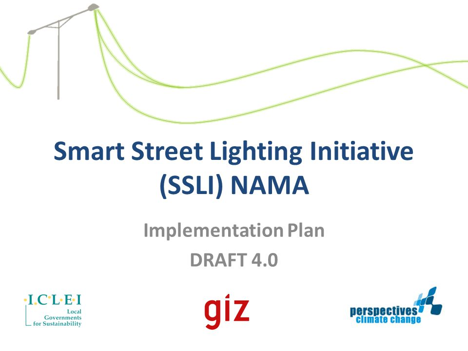 Outline 1.Institutional framework 2.Policy and regulations 3.Baseline data 4.Financing options for efficient street lighting 5.Estimated emission reductions and abatement costs 6.MRV 7.Performance and safety standardization for LED 8.Installation and maintenance 9.Raising awareness 10.Summary of recommendations