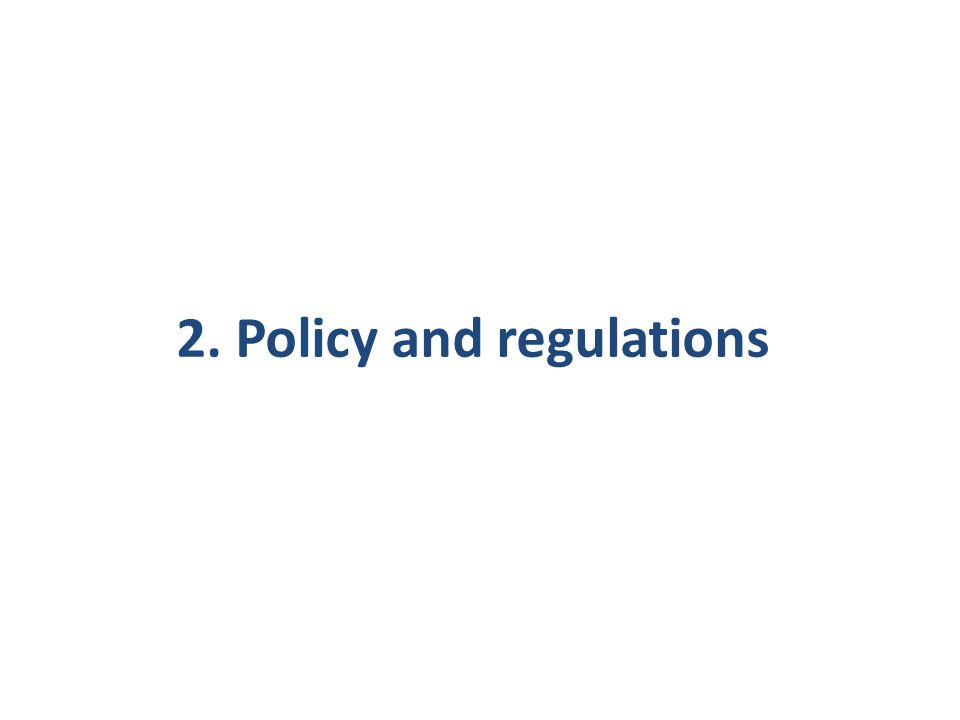 2. Policy and regulations