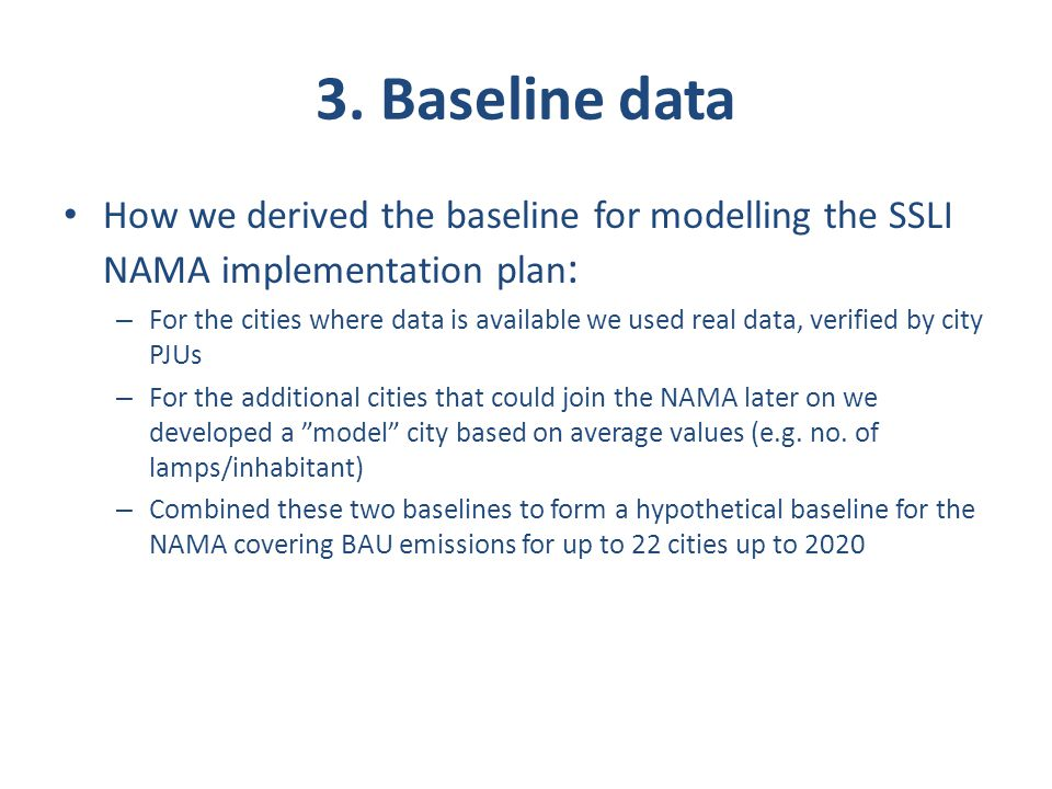 How we derived the baseline for modelling the SSLI NAMA implementation plan : – For the cities where data is available we used real data, verified by