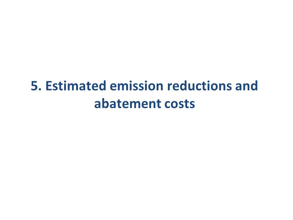 5. Estimated emission reductions and abatement costs