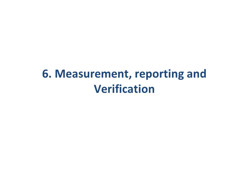 6. Measurement, reporting and Verification