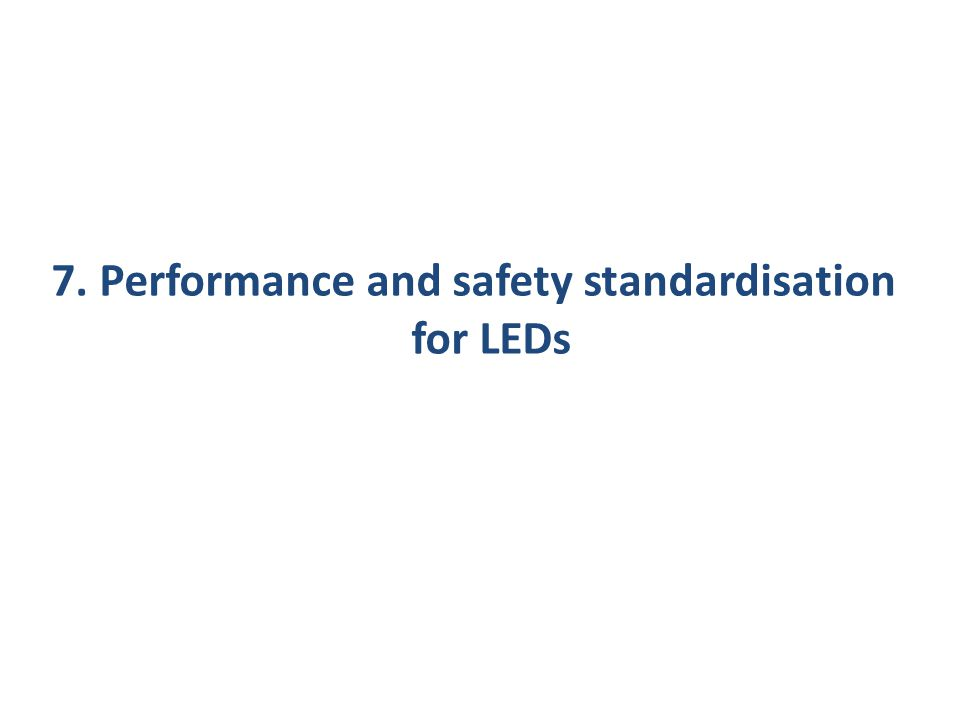 7. Performance and safety standardisation for LEDs