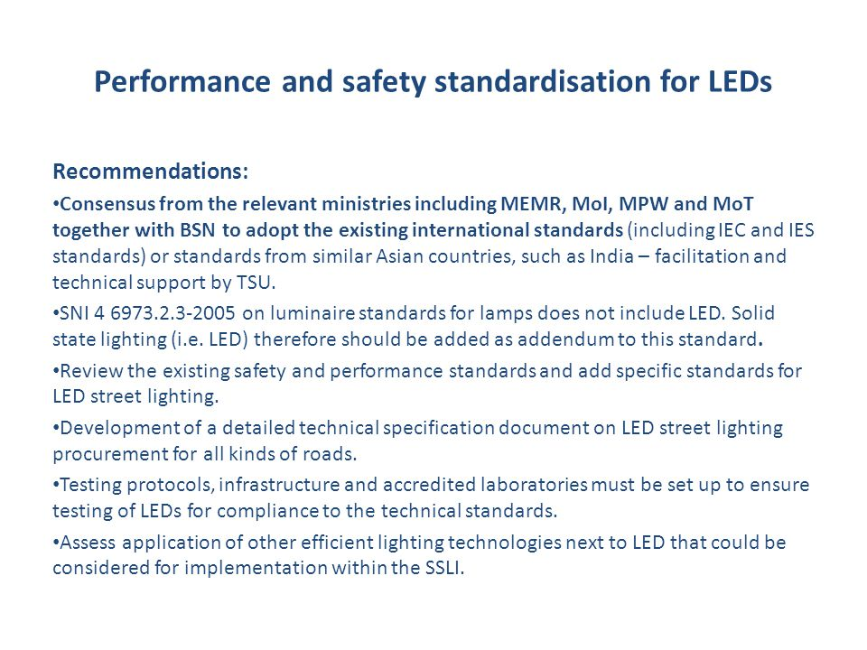Performance and safety standardisation for LEDs Recommendations: Consensus from the relevant ministries including MEMR, MoI, MPW and MoT together with