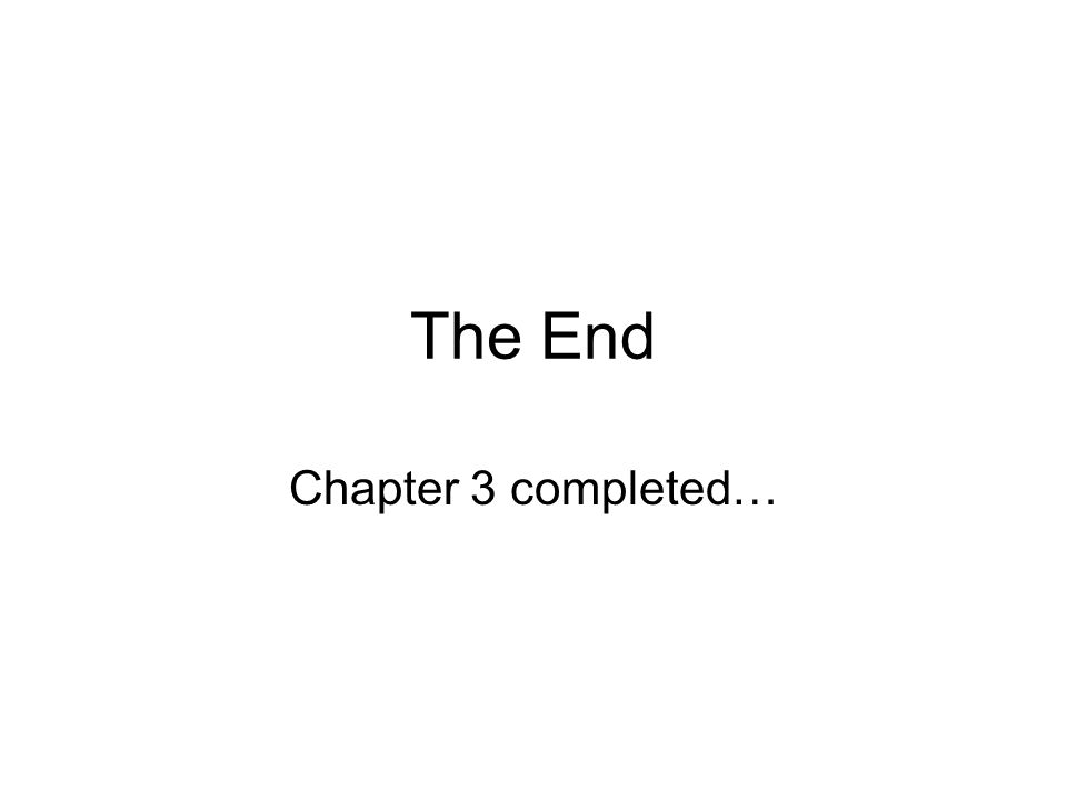 The End Chapter 3 completed…