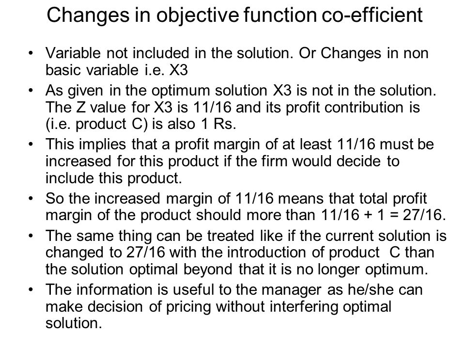 Changes in objective function co-efficient Variable not included in the solution.