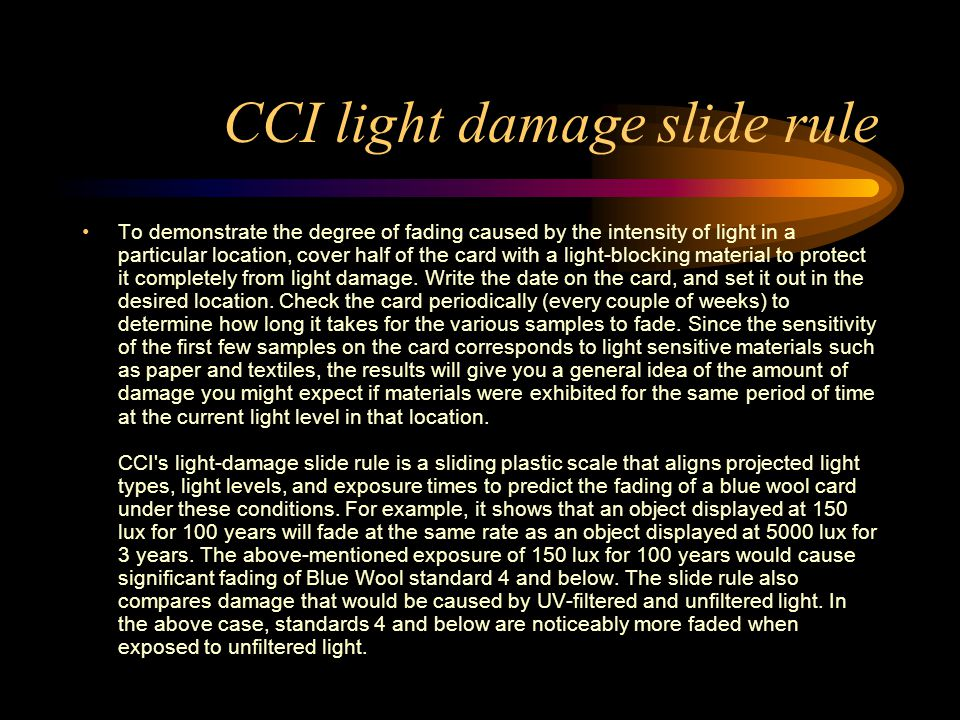 CCI light damage slide rule To demonstrate the degree of fading caused by the intensity of light in a particular location, cover half of the card with