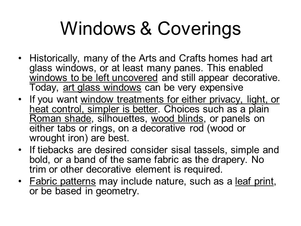 Windows & Coverings Historically, many of the Arts and Crafts homes had art glass windows, or at least many panes.
