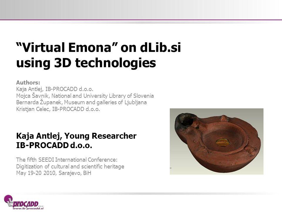 Virtual Emona on dLib.si using 3D technologies Authors: Kaja Antlej, IB-PROCADD d.o.o.