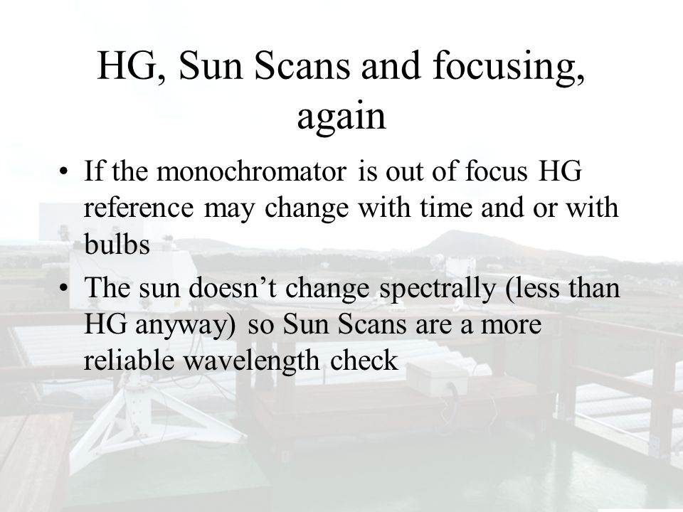 Run/Stop Again, what are the implications of RS being out of specs? HG, Sun Scans and focusing, again If the monochromator is out of focus HG referenc