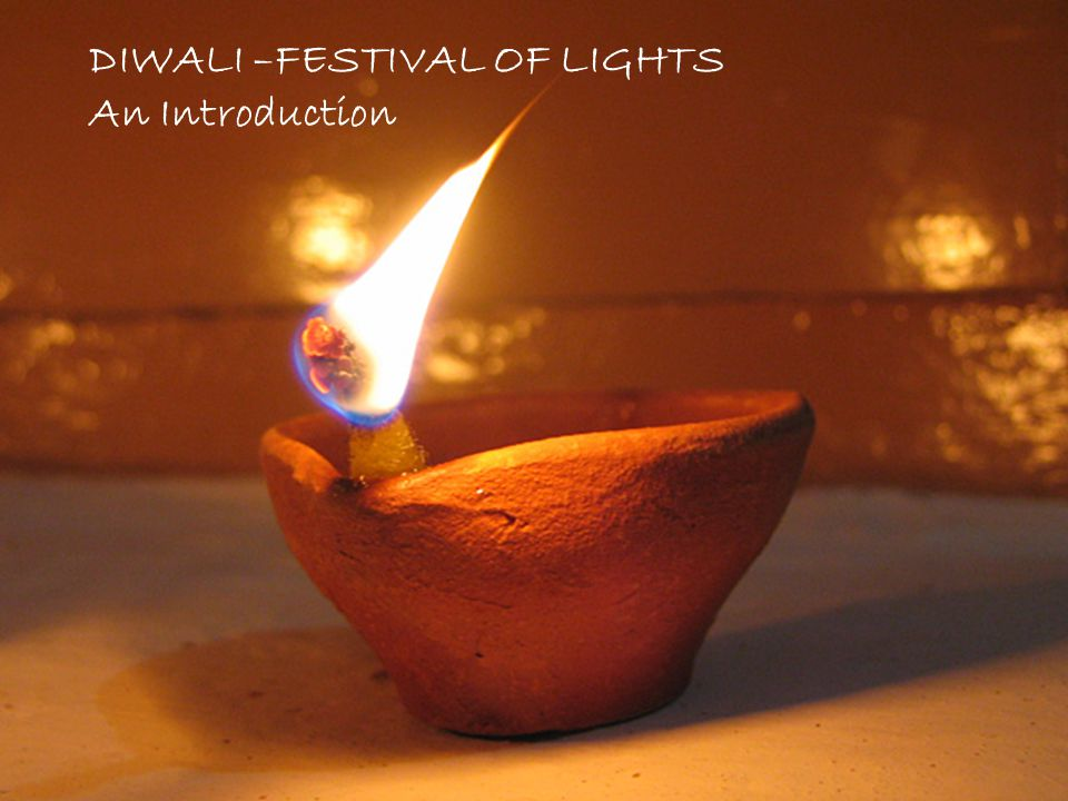 DIWALI –FESTIVAL OF LIGHTS An Introduction