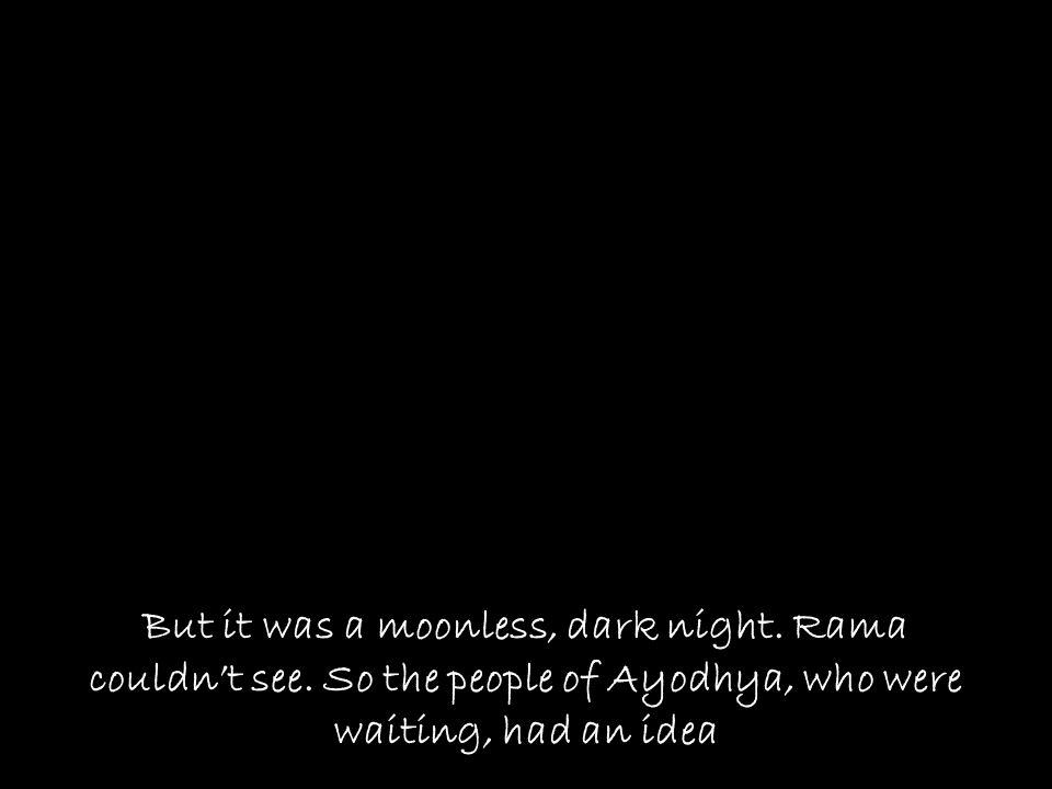 But it was a moonless, dark night.Rama couldnt see.