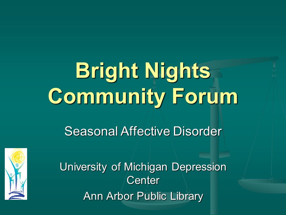 Bright Nights Community Forum Seasonal Affective Disorder University of Michigan Depression Center Ann Arbor Public Library