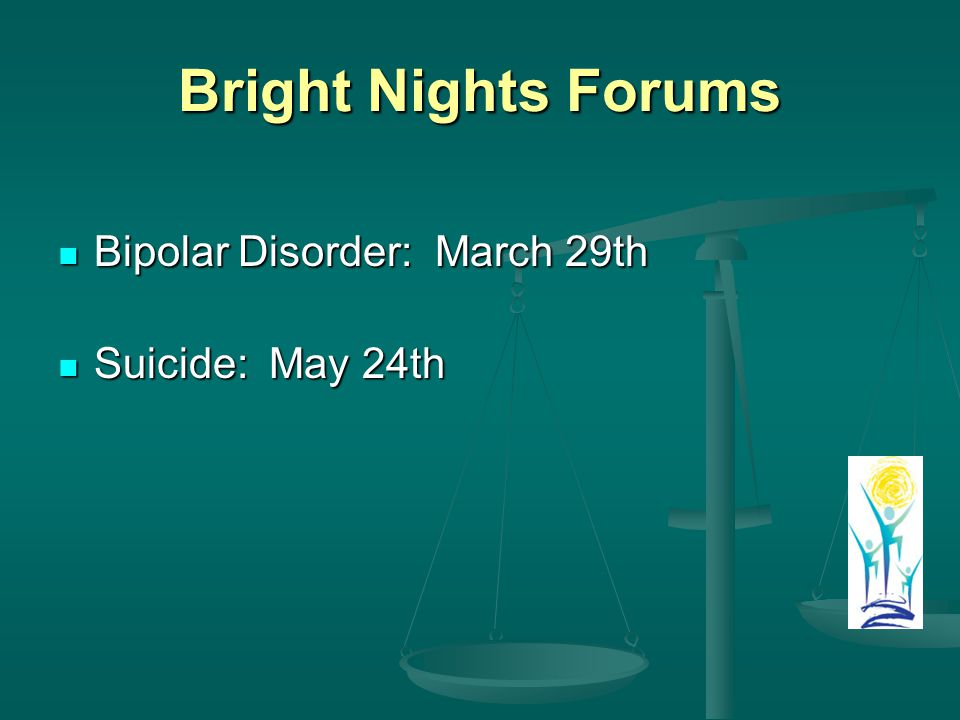 Bright Nights Forums Bipolar Disorder: March 29th Bipolar Disorder: March 29th Suicide: May 24th Suicide: May 24th