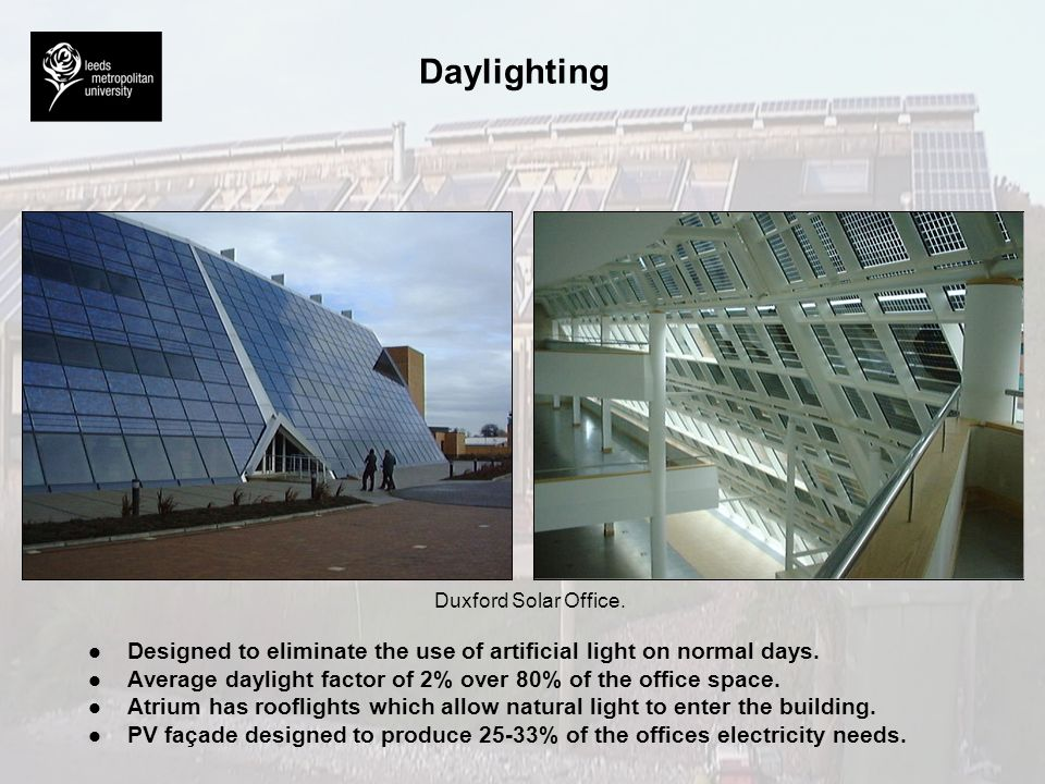 Daylighting Duxford Solar Office. l l Designed to eliminate the use of artificial light on normal days. l l Average daylight factor of 2% over 80% of