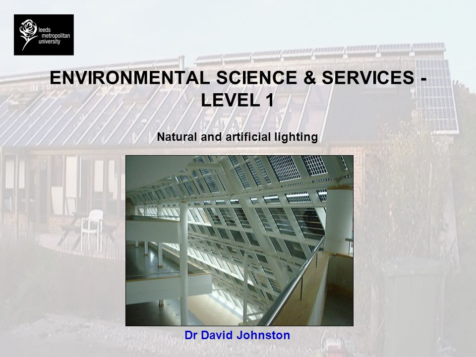 Objectives By the end of this lecture you should: l l Be aware of the energy implications of lighting.