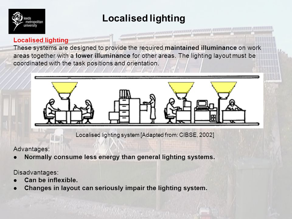 Local lighting These systems are designed to provide illumination only over the small area occupied by the task and its immediate surroundings.