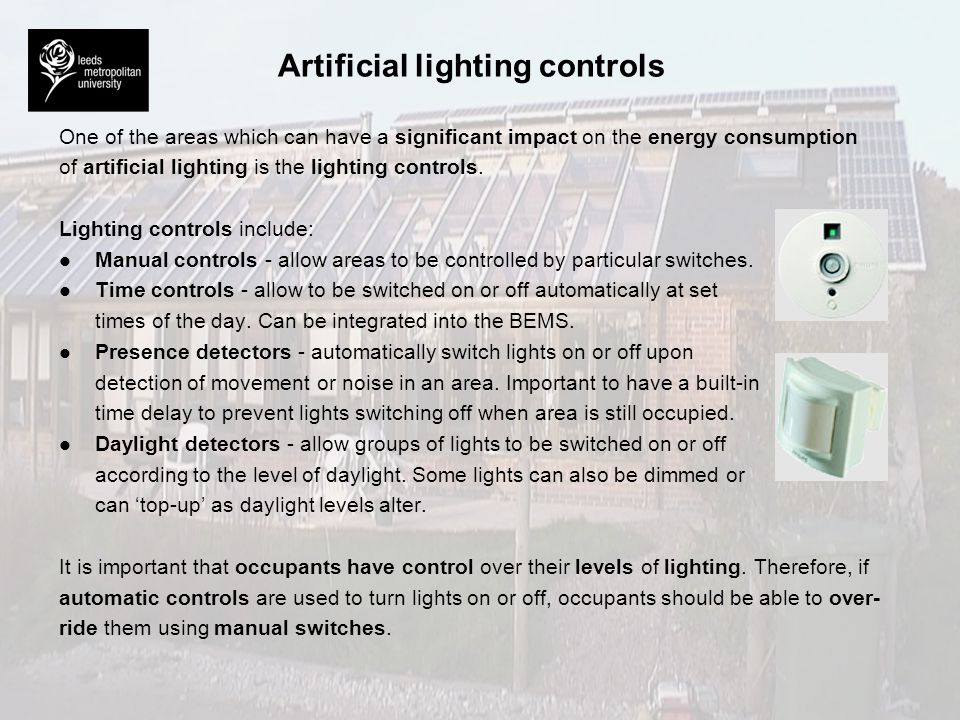 Energy consumption of artificial lighting The energy consumption of an artificial lighting system depends upon: l l The efficiency of the various components of the system - the lamps, luminaires, and the control gear.