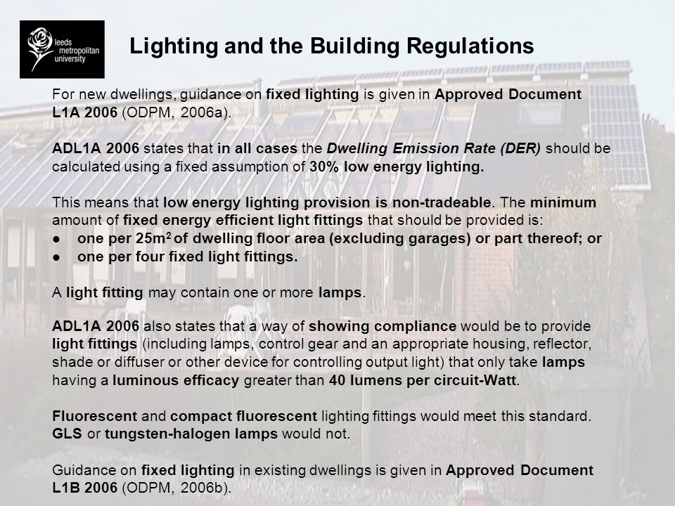 Lighting and the Building Regulations For new non-domestic buildings, guidance on fixed and display lighting is given in Approved Document L2A 2006 (ODPM, 2006c).