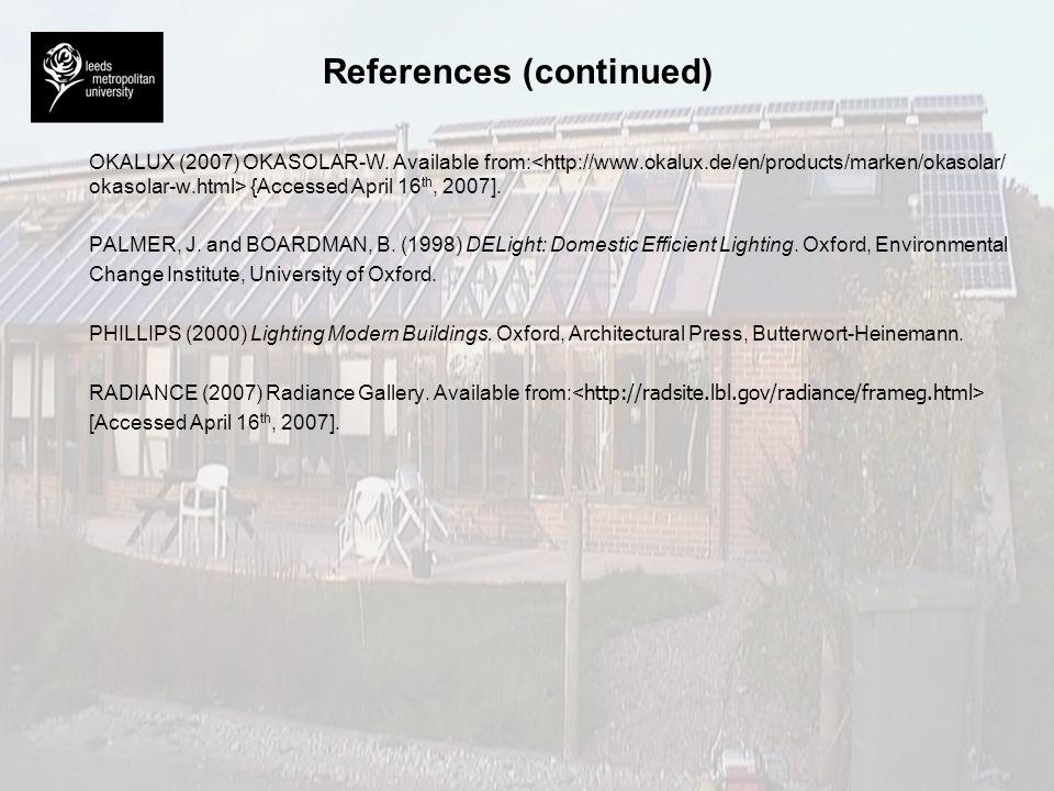 References (continued) OKALUX (2007) OKASOLAR-W. Available from:<http://www.okalux.de/en/products/marken/okasolar/ okasolar-w.html> {Accessed April 16