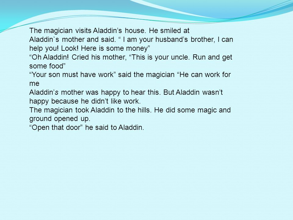The magician visits Aladdins house.He smiled at Aladdin`s mother and said.