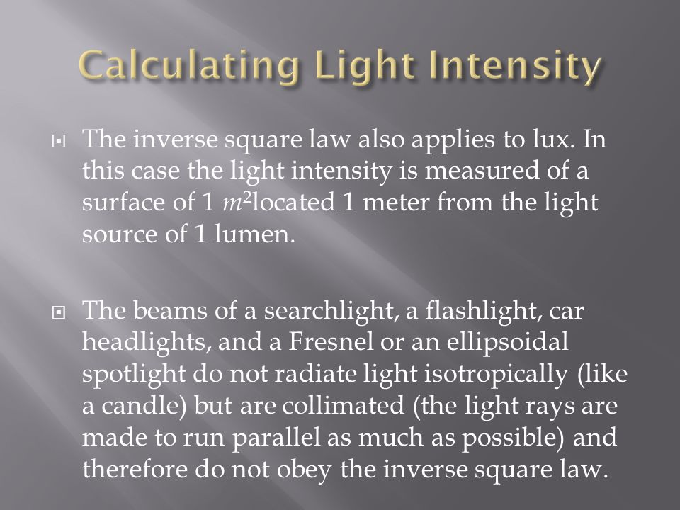 The inverse square law also applies to lux. In this case the light intensity is measured of a surface of 1 m 2 located 1 meter from the light source o