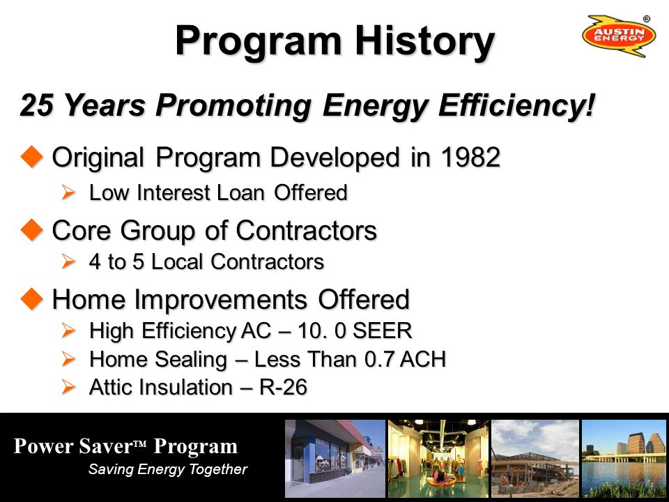 Power Saver TM Program Saving Energy Together Program History 25 Years Promoting Energy Efficiency.