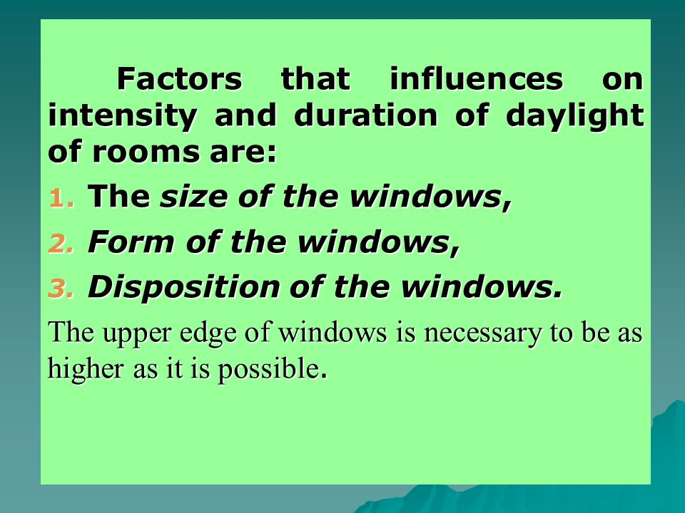 Factors that influences on intensity and duration of daylight of rooms are: 1.
