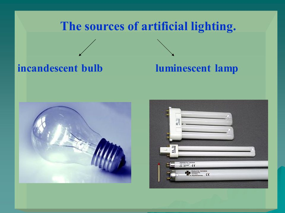 The sources of artificial lighting. incandescent bulb luminescent lamp