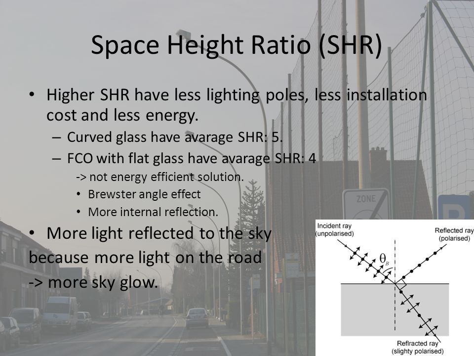 Space Height Ratio (SHR) Higher SHR have less lighting poles, less installation cost and less energy.