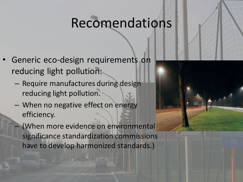 Recomendations Generic eco-design requirements on reducing light pollution: – Require manufactures during design reducing light pollution.