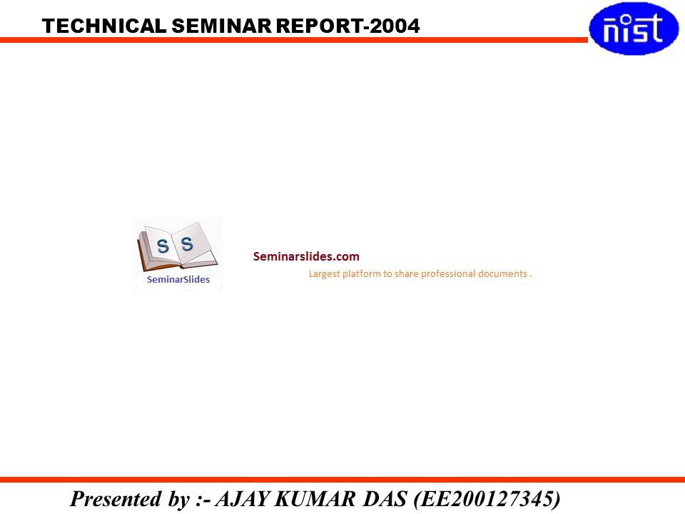 TECHNICAL SEMINAR REPORT-2004 Presented by :- AJAY KUMAR DAS (EE200127345)