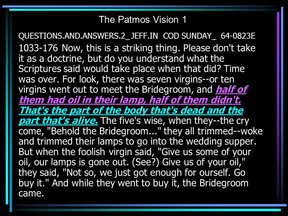 The Patmos Vision 1 QUESTIONS.AND.ANSWERS.2_ JEFF.IN COD SUNDAY_ 64-0823E 1033-176 Now, this is a striking thing. Please don't take it as a doctrine,