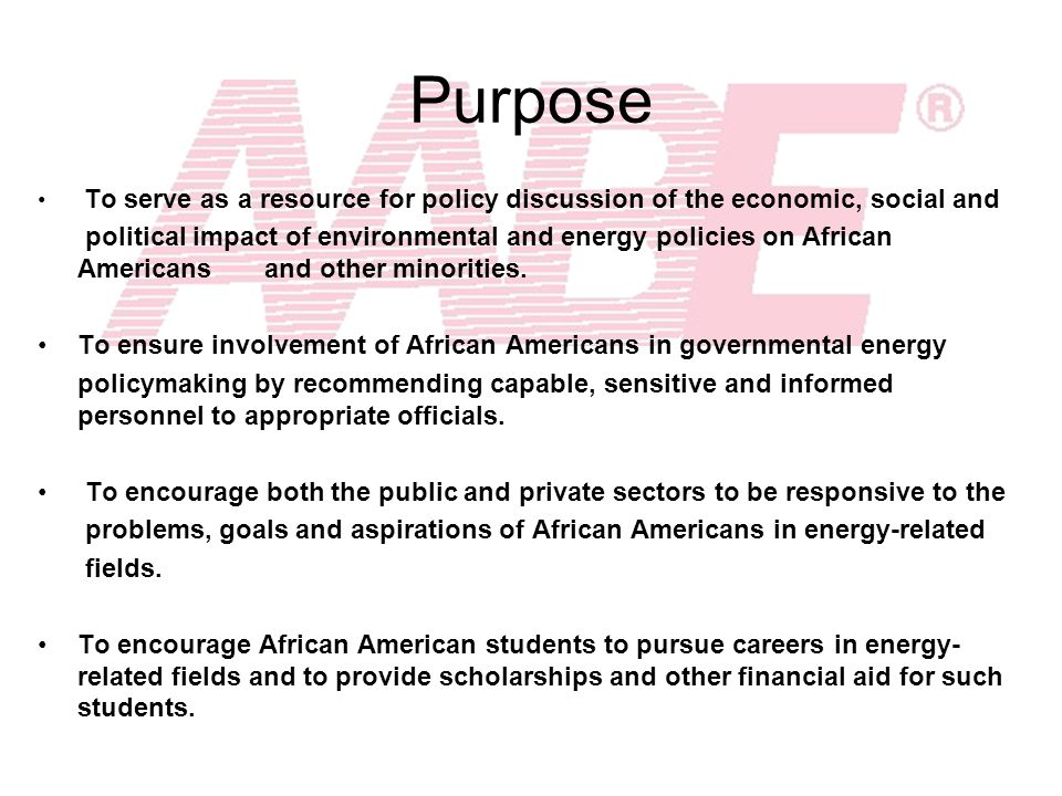 Purpose To serve as a resource for policy discussion of the economic, social and political impact of environmental and energy policies on African Amer