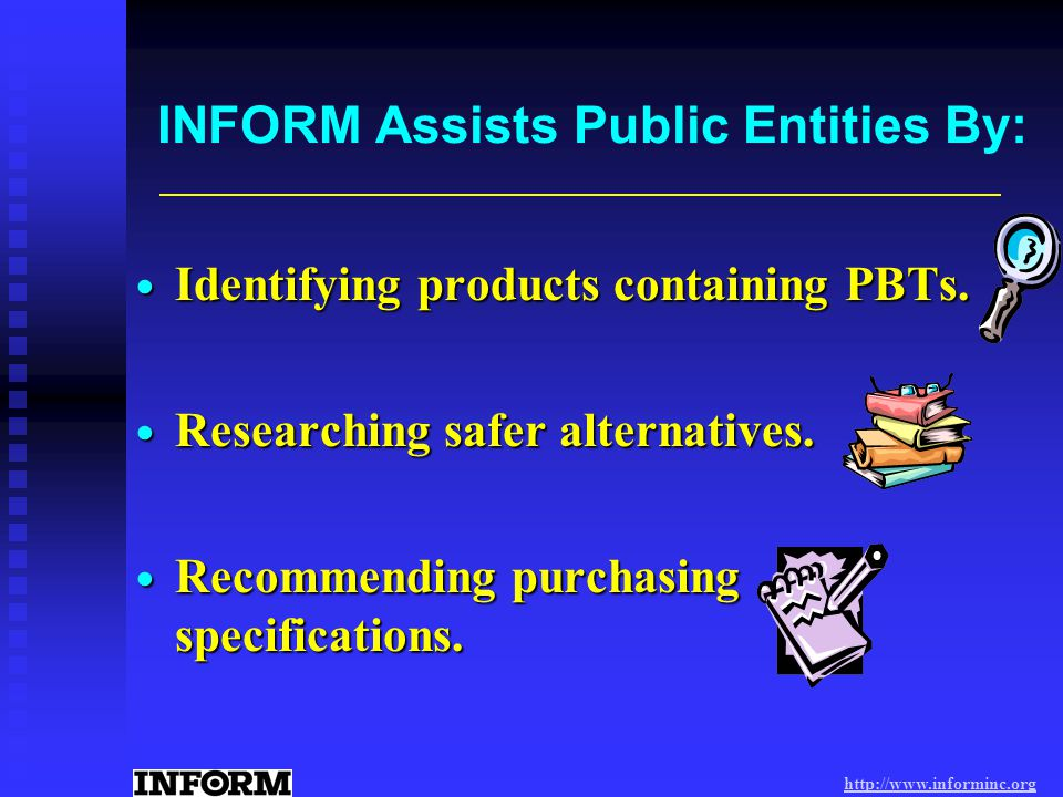 http://www.informinc.org INFORM has created Fact Sheets for: Health Care Facilities Health Care Facilities Building Construction and Maintenance Building Construction and Maintenance Public Works and Fleet Management Public Works and Fleet Management Schools and Colleges Schools and Colleges Agencies Using Art Supplies Agencies Using Art Supplies