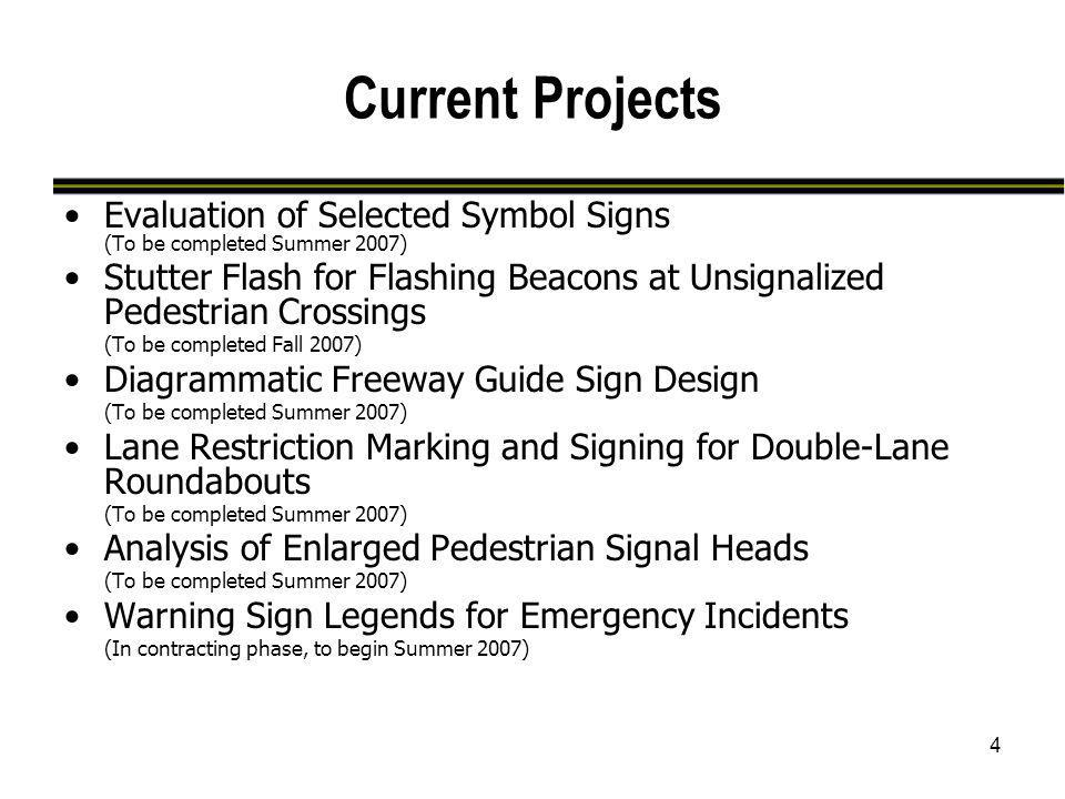 4 Current Projects Evaluation of Selected Symbol Signs (To be completed Summer 2007) Stutter Flash for Flashing Beacons at Unsignalized Pedestrian Cro