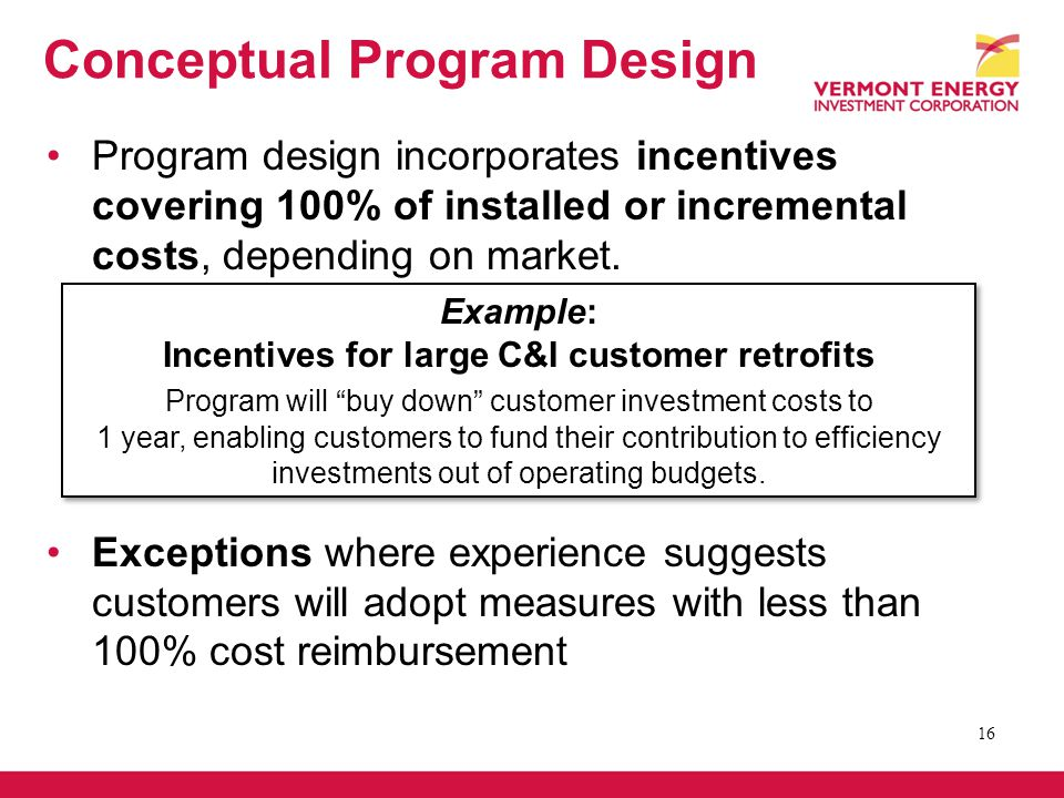 Conceptual Program Design Program design incorporates incentives covering 100% of installed or incremental costs, depending on market.