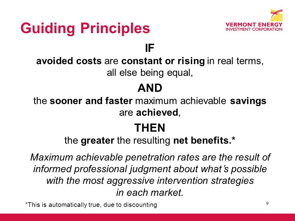 IF avoided costs are constant or rising in real terms, all else being equal, AND the sooner and faster maximum achievable savings are achieved, THEN the greater the resulting net benefits.* Maximum achievable penetration rates are the result of informed professional judgment about whats possible with the most aggressive intervention strategies in each market.