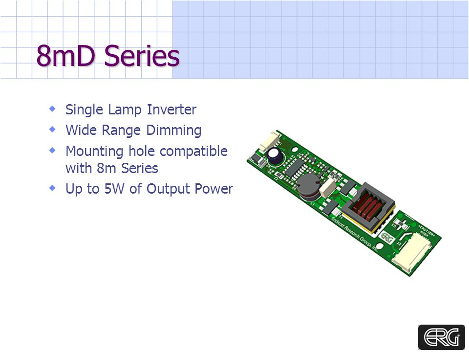 8mD Series Single Lamp Inverter Wide Range Dimming Mounting hole compatible with 8m Series Up to 5W of Output Power
