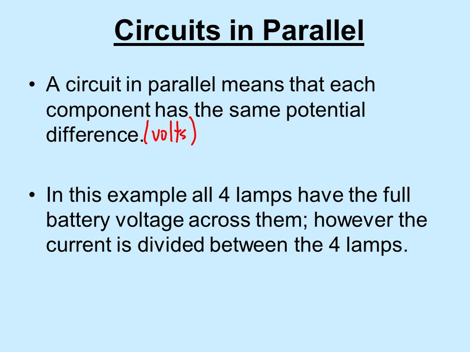 Circuits in Parallel A circuit in parallel means that each component has the same potential difference.
