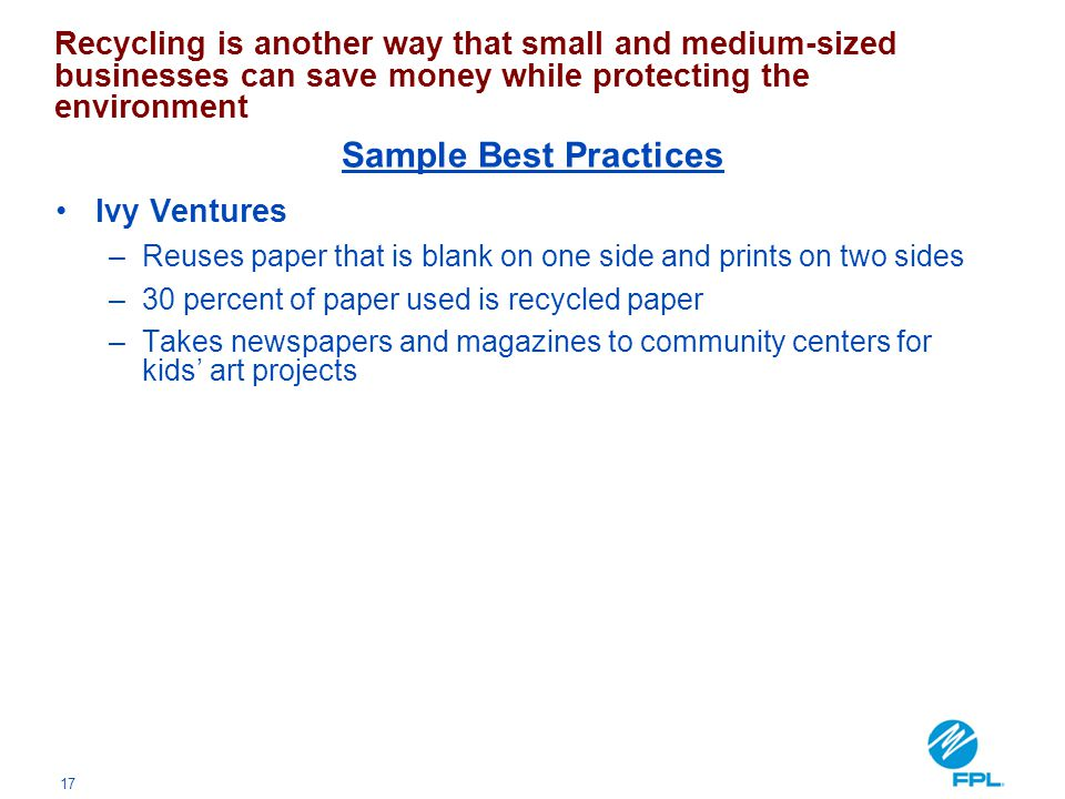 17 Ivy Ventures –Reuses paper that is blank on one side and prints on two sides –30 percent of paper used is recycled paper –Takes newspapers and maga