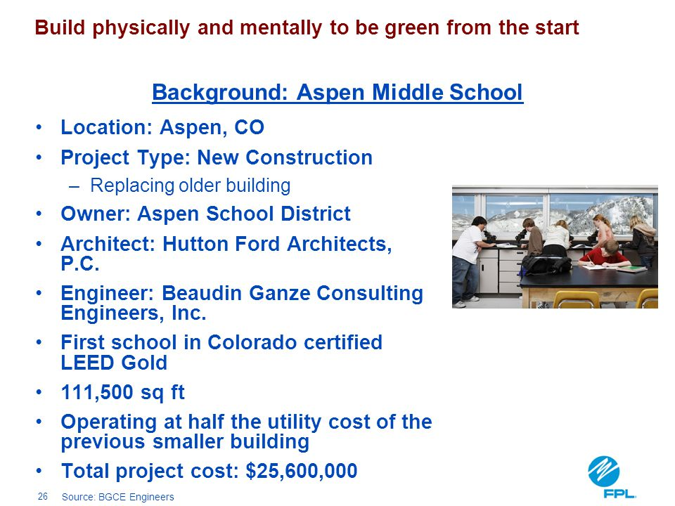 26 Location: Aspen, CO Project Type: New Construction –Replacing older building Owner: Aspen School District Architect: Hutton Ford Architects, P.C. E