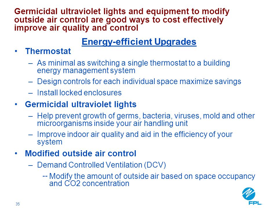 35 Thermostat –As minimal as switching a single thermostat to a building energy management system –Design controls for each individual space maximize